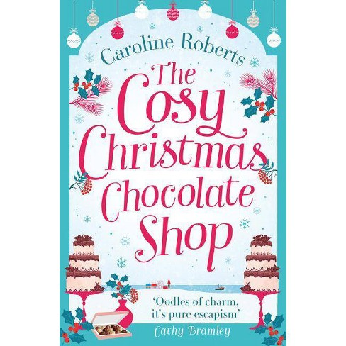 The Cosy Christmas Chocolate Shop - by  Caroline Roberts (Paperback) - image 1 of 1