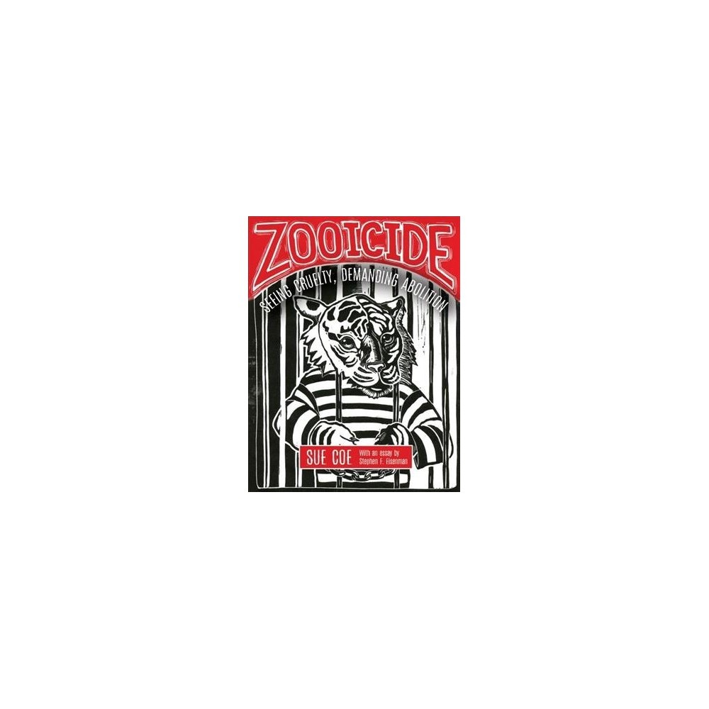Zooicide : Seeing Cruelty, Demanding Abolition - by Sue Coe (Paperback)
