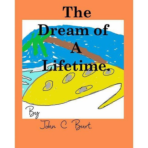 The Dream of A Lifetime. - by  John C Burt (Paperback) - image 1 of 1