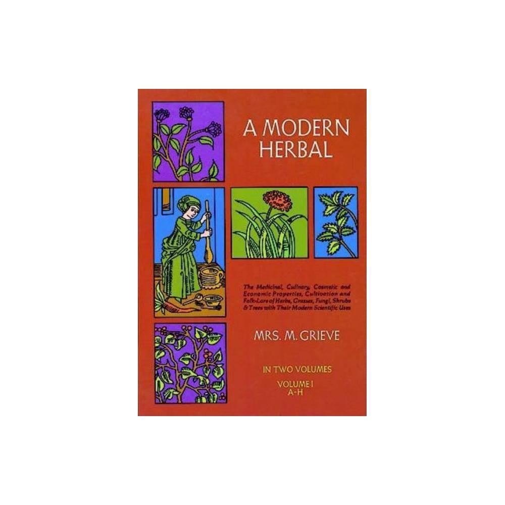 A Modern Herbal Vol I Volume 1 By Margaret Grieve Paperback