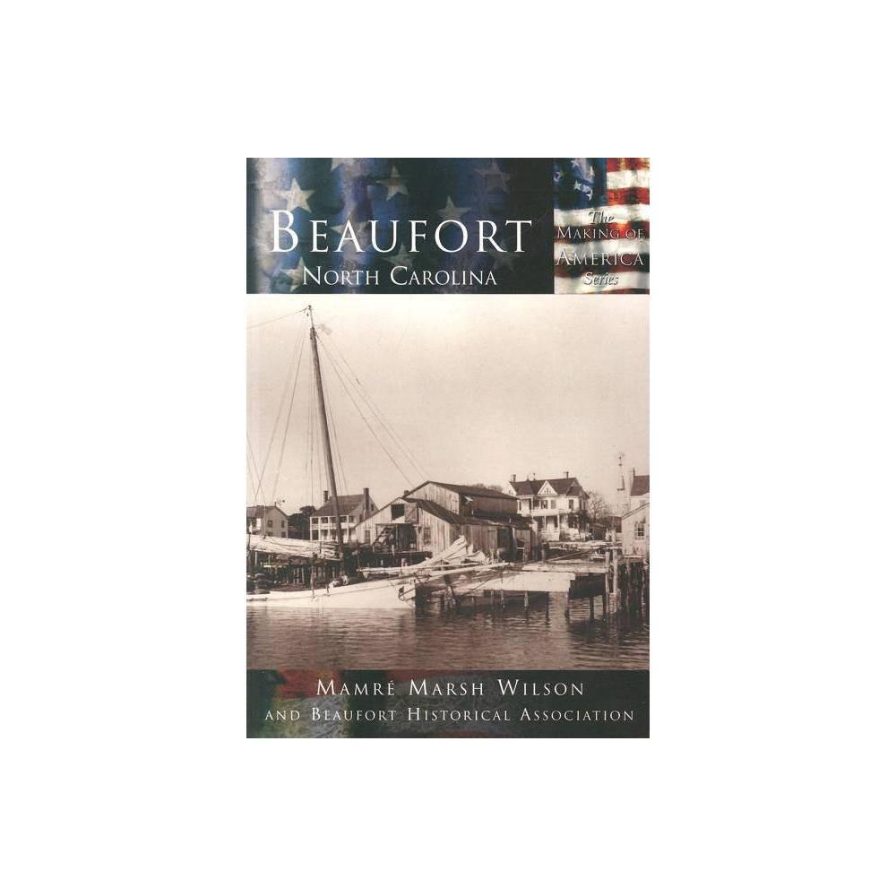 Beaufort North Carolina Making Of America By Mamre Marsh Wilson Beaufort Historical Association Paperback