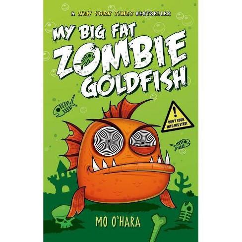 My Big Fat Zombie Goldfish - by  Mo O'Hara (Hardcover) - image 1 of 1