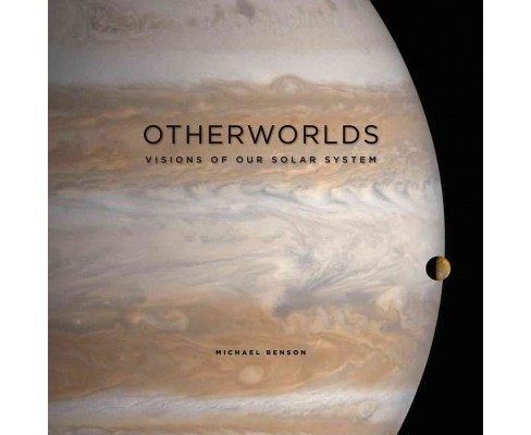 Otherworlds : Visions of Our Solar System (Hardcover) (Michael Benson) - image 1 of 1