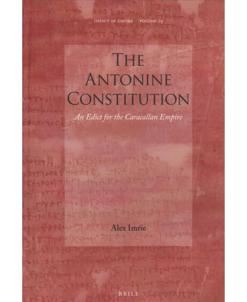 Antonine Constitution : An Edict for the Caracallan Empire -  by Alex Imrie (Hardcover) - image 1 of 1