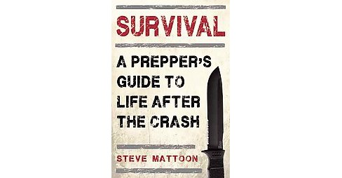 Survival : A Prepper's Guide to Life After the Crash (Paperback) (Steve Mattoon) - image 1 of 1