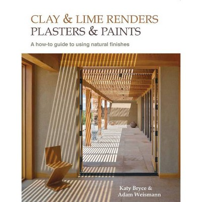 Clay and Lime Renders, Plasters and Paints, Volume 9 - (Sustainable Building) 2nd Edition by  Adam Weismann & Katy Bryce (Paperback)