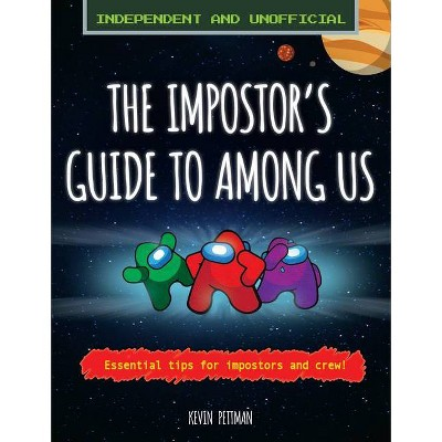 The Impostor's Guide to Among Us (Independent & Unofficial) - by  Kevin Pettman (Paperback)