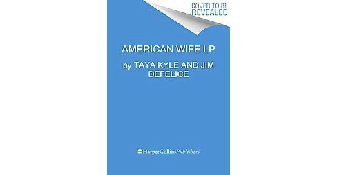 American Wife : Love, War, Faith, and Renewal (Larger Print) (Paperback) (Taya Kyle) - image 1 of 1