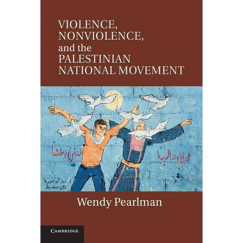 Violence, Nonviolence, and the Palestinian National Movement - by  Wendy Pearlman (Paperback) - image 1 of 1