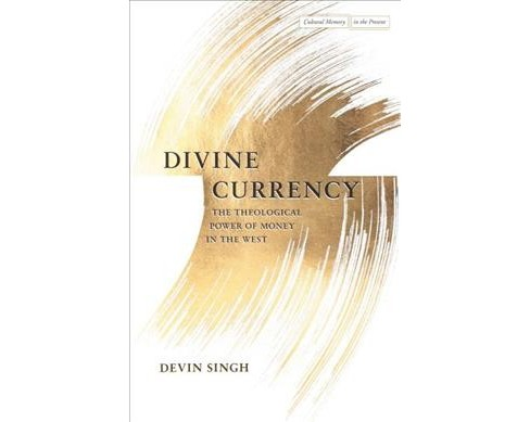 Divine Currency : The Theological Power of Money in the West -  by Devin Singh (Hardcover) - image 1 of 1