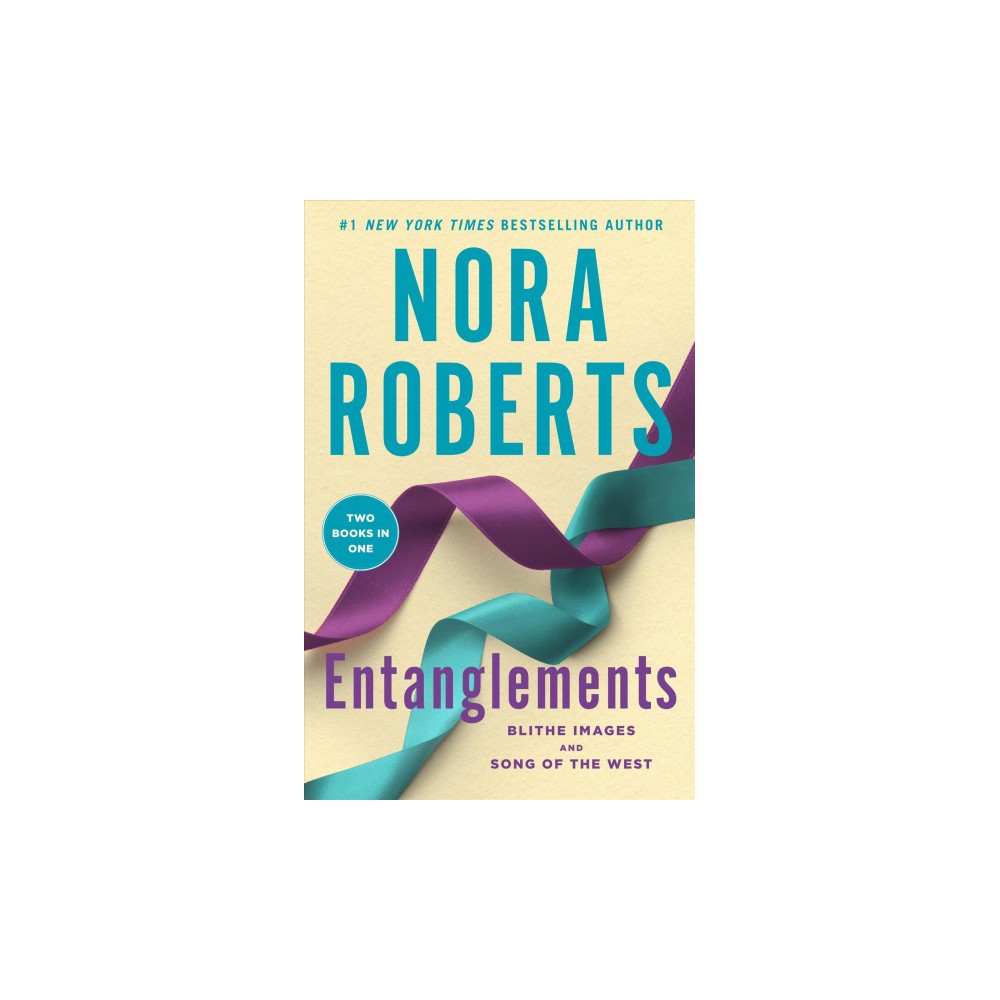Entanglements : Blithe Images & Song of the West - by Nora Roberts (Paperback)