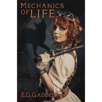 Mechanics of Life - by  E G Gaddess (Paperback)