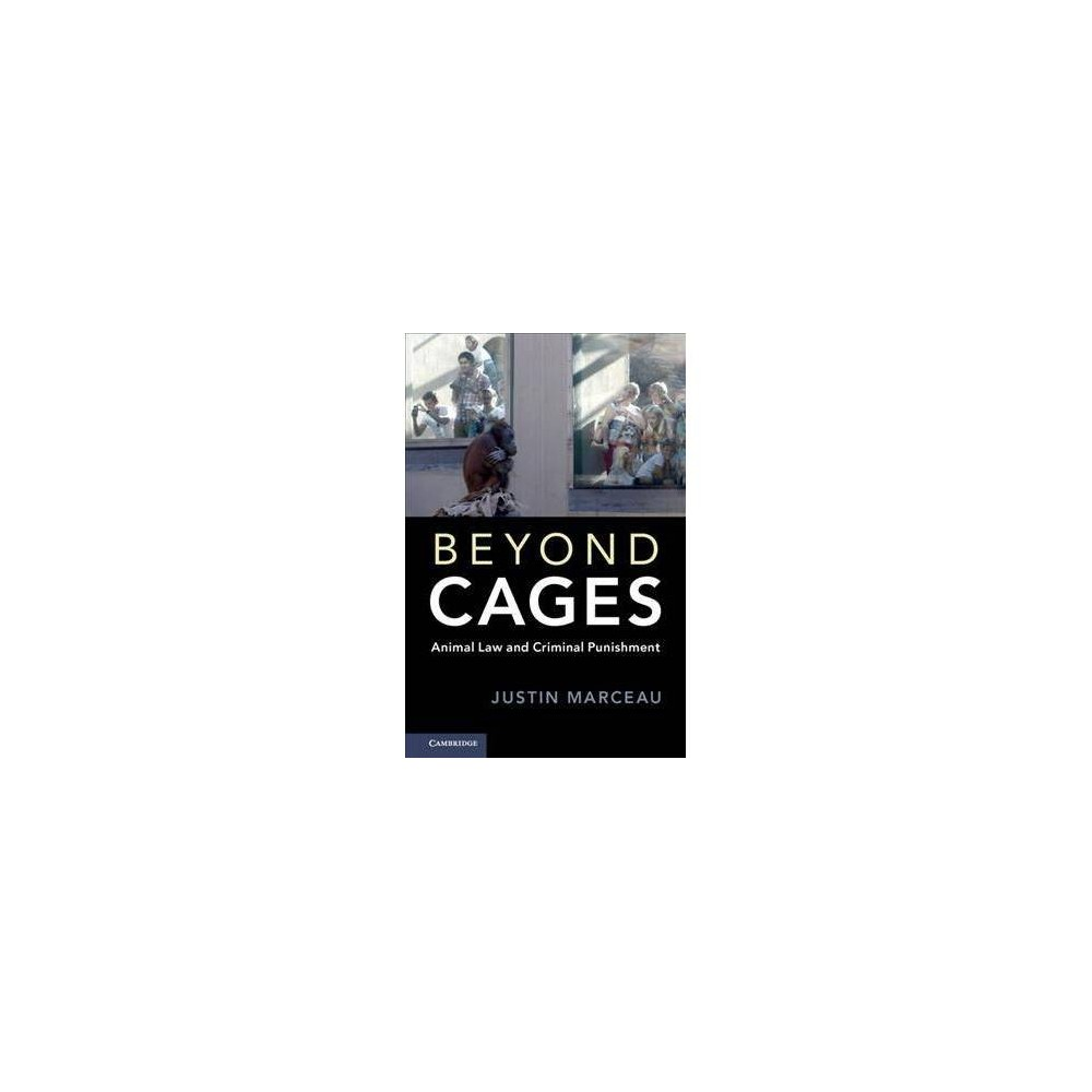 Beyond Cages : Animal Law and Criminal Punishment - by Justin Marceau (Hardcover)