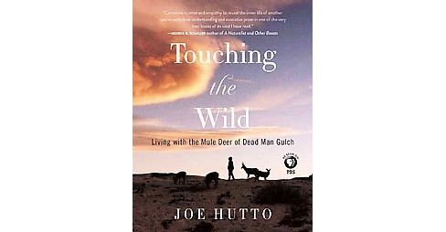 Touching the Wild : Living With the Mule Deer of Deadman Gulch (Reprint) (Paperback) (Joe Hutto) - image 1 of 1