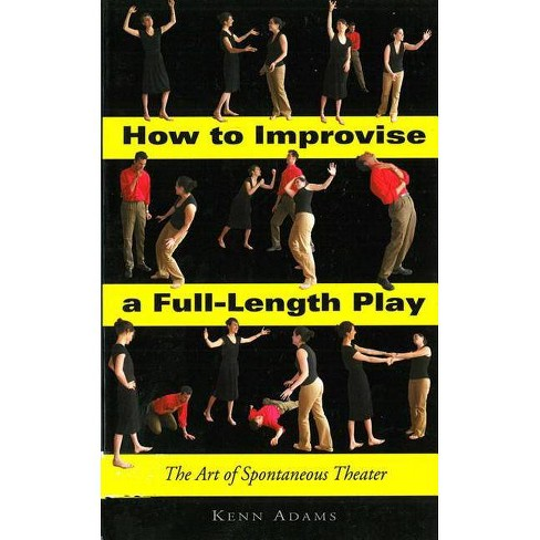 How to Improvise a Full-Length Play - by  Kenn Adams (Paperback) - image 1 of 1