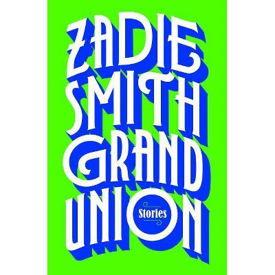 Grand Union - by  Zadie Smith (Hardcover)