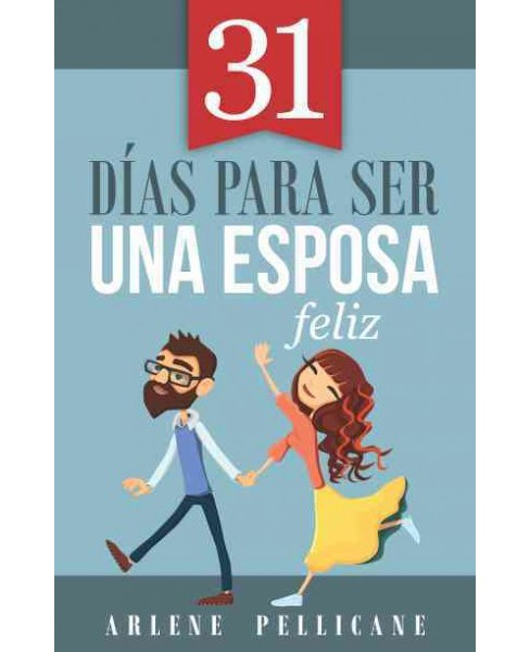 31 das para ser una esposa feliz/ 31 Days to Becoming a Happy Wife (Paperback) (Arlene Pellicane) - image 1 of 1