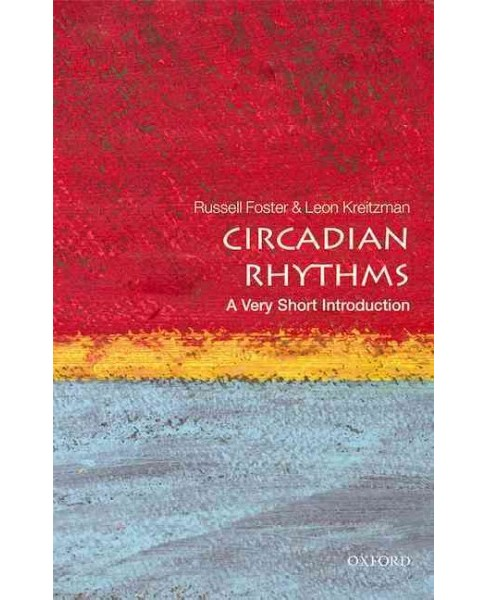 Circadian Rhythms : A Very Short Introduction -  by Russell G. Foster & Leon Kreitzman (Paperback) - image 1 of 1