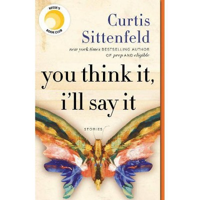 You Think It, I'll Say It - by Curtis Sittenfeld (Paperback)