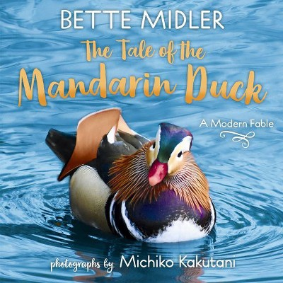 The Tale of the Mandarin Duck - by  Bette Midler (Hardcover)