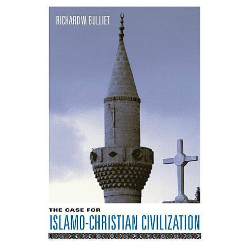 The Case for Islamo-Christian Civilization - by  Richard Bulliet (Paperback) - image 1 of 1