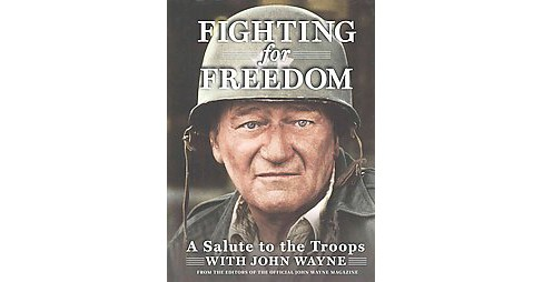 Fighting for Freedom : A Salute to the Troops With John Wayne (Hardcover) - image 1 of 1