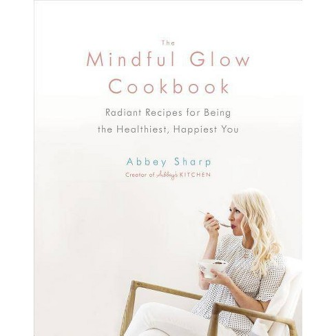 The Mindful Glow Cookbook - by  Abbey Sharp (Hardcover) - image 1 of 1