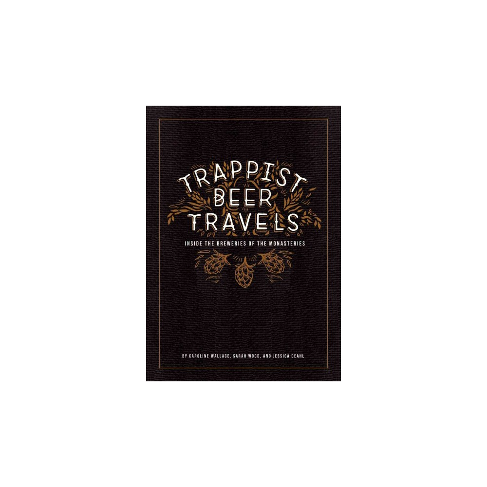 Trappist Beer Travels : Inside the Breweries of the Monasteries (Hardcover) (Caroline Wallace & Sarah