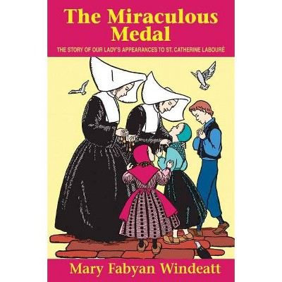 The Miraculous Medal - (Saints Lives) by  Mary Fabyan Windeatt & Windeatt (Paperback)