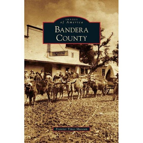 Bandera County - by  Frontier Times Museum (Hardcover) - image 1 of 1