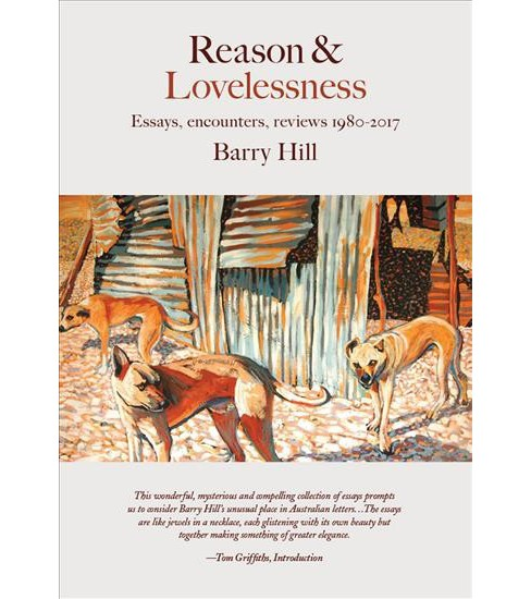 Reason & Lovelessness : Essays, Encounters, Reviews 1980-2017 -  by Barry Hill (Paperback) - image 1 of 1