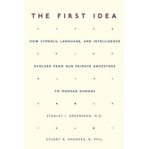 The First Idea - by  Stanley I Greenspan & Stuart Shanker (Paperback) - image 1 of 1