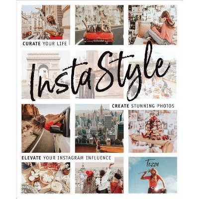 Instastyle : Curate Your Life, Create Stunning Photos, and Elevate Your Instagram Influence - by Tessa Barton (Paperback)