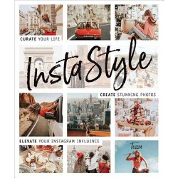 Instastyle : Curate Your Life, Create Stunning Photos, and Elevate Your Instagram Influence