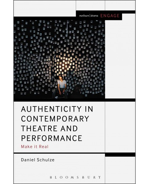 Authenticity in Contemporary Theatre and Performance : Make It Real (Hardcover) (Daniel Schulze) - image 1 of 1