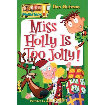 My Weird School #14: Miss Holly Is Too Jolly! - by  Dan Gutman (Paperback)