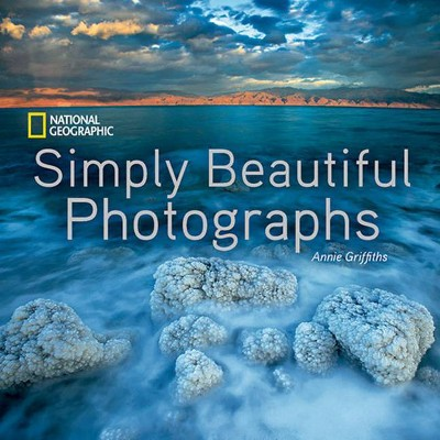 National Geographic Simply Beautiful Photographs - (National Geographic Collectors) by  Annie Griffiths (Hardcover)