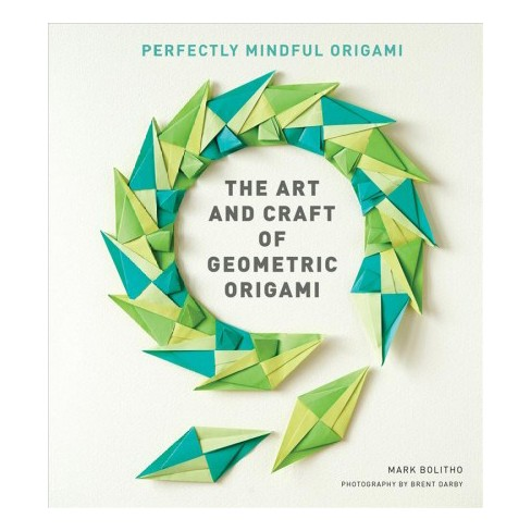 Art And Craft Of Geometric Origami Paperback Mark Bolitho Target