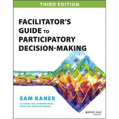 Facilitator's Guide to Participatory Decision-Making - 3rd Edition by  Sam Kaner (Paperback)