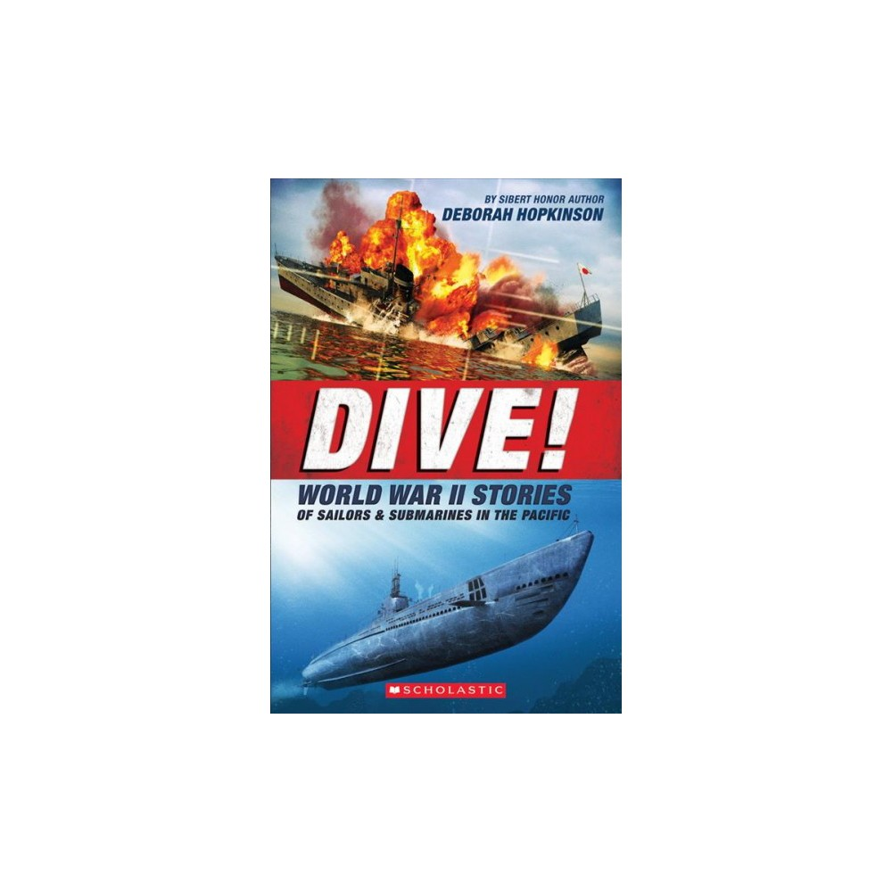 Dive! : World War II Stories of Sailors & Submarines in the Pacific - Reprint by Deborah Hopkinson