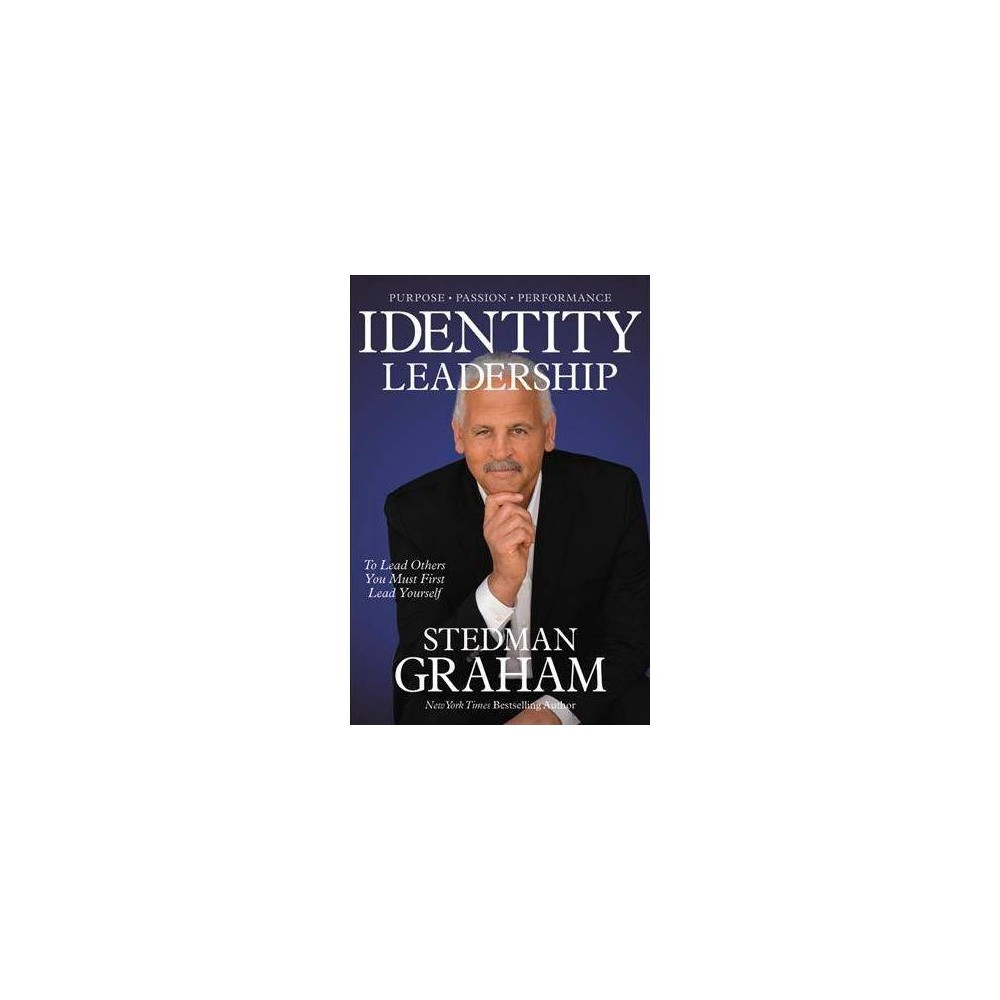Identity Leadership : To Lead Others You Must First Lead Yourself - Unabridged by Stedman Graham