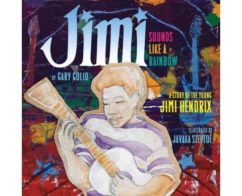 Jimi: Sounds Like a Rainbow : A Story of the Young Jimi Hendrix -  by Gary Golio (School And Library) - image 1 of 1