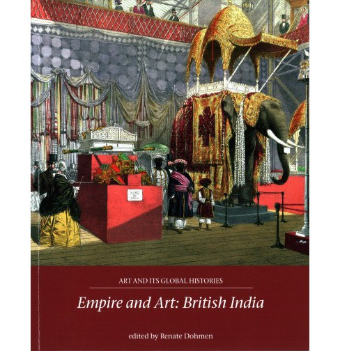 Empire and Art : British India (Paperback) (Renate Dohmen) - image 1 of 1