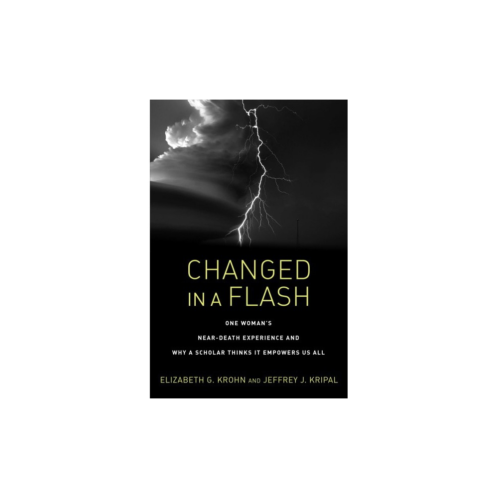 Changed in a Flash : One Woman's Near-Death Experience and Why a Scholar Thinks It Empowers Us All