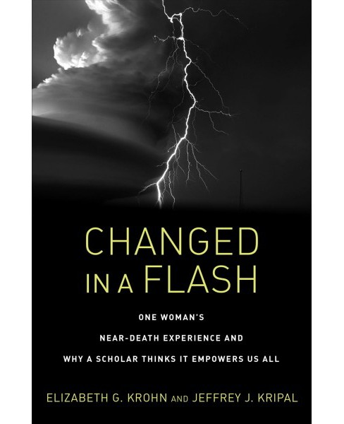 Changed in a Flash : One Woman's Near-death Experience and Why a Scholar Thinks It Empowers Us All - image 1 of 1