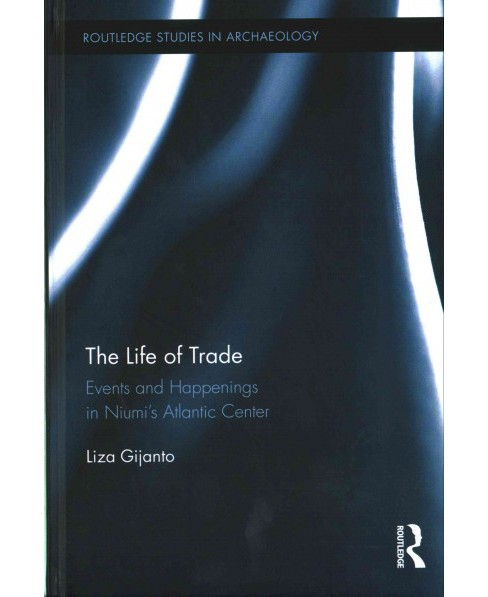 Life of Trade : Events and Happenings in the Niumi's Atlantic Center (Hardcover) (Liza Gijanto) - image 1 of 1