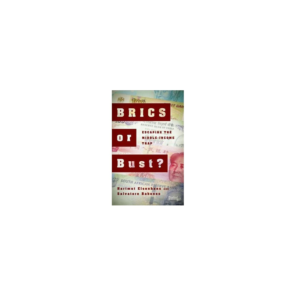 Brics or Bust? : Escaping the Middle-Income Trap - by Hartmut Elsenhans & Salvatore Babones (Paperback) Brics or Bust? : Escaping the Middle-Income Trap - by Hartmut Elsenhans & Salvatore Babones (Paperback)