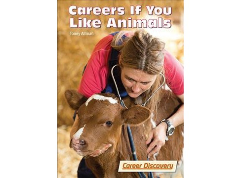 Careers If You Like Animals (Hardcover) (Toney Allman) - image 1 of 1