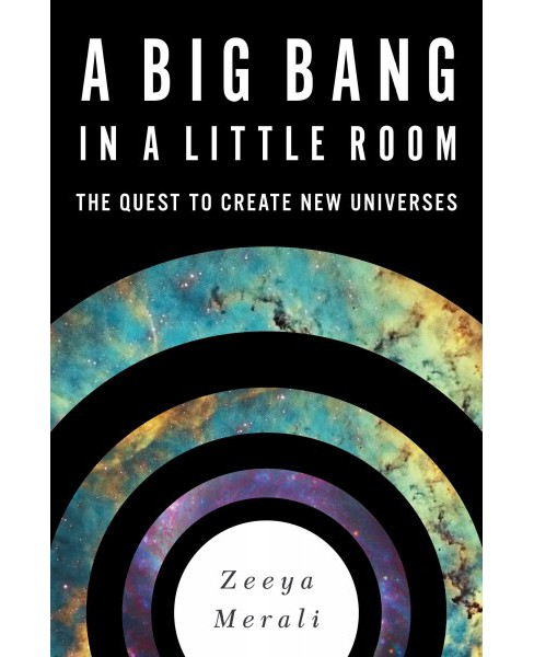 Big Bang in a Little Room : The Quest to Create New Universes (Hardcover) (Zeeya Merali) - image 1 of 1