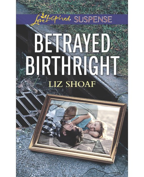 Betrayed Birthright -  (Love Inspired Suspense) by Liz Shoaf (Paperback) - image 1 of 1